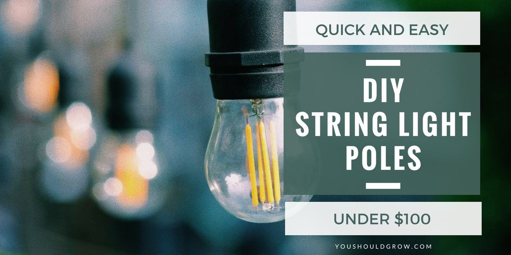 Mobile String Light Poles Easy DIY - You Should Grow